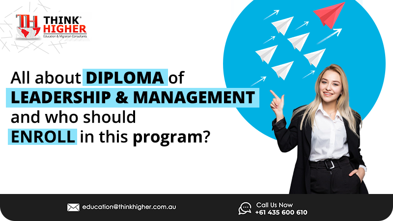All about Diploma of Leadership and management and who should enroll in this program?