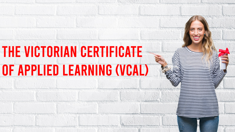The Victorian Certificate of Applied Learning (VCAL)